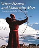 img - for Where Heaven and Mountains Meet: Zanskar and the Himalayas book / textbook / text book