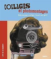 Collages et photomontages : Découper-coller, tout un art ! par Caroline Larroche
