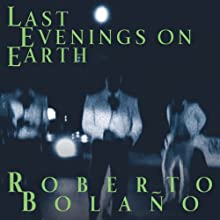 Last Evenings on Earth Audiobook by Roberto Bolano Narrated by David Crommett