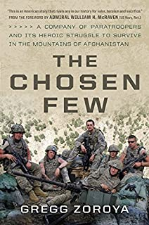 Book Cover: The Chosen Few: A Company of Paratroopers and Its Heroic Struggle to Survive in the Mountains of Afghanistan