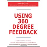 Using 360 Degree Feedback - What You Need to Know: Definitions, Best Practices, Benefits and Practical Solutions...