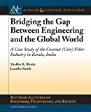 img - for Bridging the Gap Between Engineering and the Global World: A Case Study of the Coconut (Coir) Fiber Industry in Kerala, India (Synthesis Lectures on Engineering, Technology and Society) book / textbook / text book