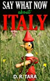 "Kids Book: ""Say What Now about Italy"" (Kids Picture Books) Short Stories Collections and bedtime story books for kids by all ages, best kids books about ... (That Amazing Summer Series (Volume 1))"