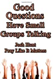 img - for Good Questions Have Small Groups Talking -- Pray Like It Matters book / textbook / text book