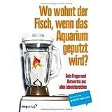 """Wo wohnt der Fisch, wenn das Aquarium geputzt wird?: Gute Fragen und Antworten aus allen Lebensbereichenvon """"N.N."""""""