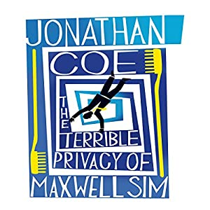 The Terrible Privacy of Maxwell Sim | [Jonathan Coe]