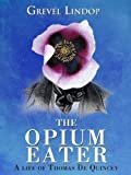 img - for The Opium Eater - A Life of Thomas De Quincey book / textbook / text book