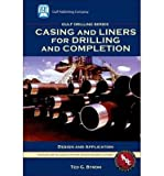 img - for [(Casing and Liners for Drilling and Completion: Design and Application)] [Author: Ted G. Byrom] published on (February, 2007) book / textbook / text book