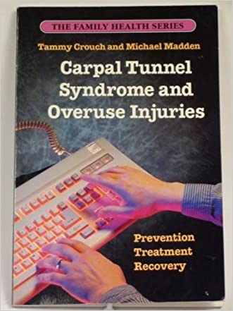 Carpal Tunnel Syndrome & Overuse Injuries: Prevention, Treatment & Recovery (The Family health series)