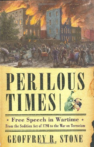 Perilous Times: Free Speech in Wartime from the Sedition Act of 1798 to the War on Terrorism Hardcover October, 2004, by Geoffrey R. Stone