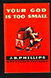 Your God Is Too Small (Wyvern Books) (0716200899) by J.B. PHILLIPS