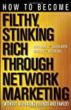 img - for How to Become Filthy, Stinking Rich Through Network Marketing: Without Alienating Friends and Family by Yarnell, Mark, Bates, Valerie, Hall, Derek, Hall, Shelby (2012) Paperback book / textbook / text book