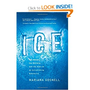 Ice: The Nature, the History, and the Uses of an Astonishing Substance Mariana Gosnell
