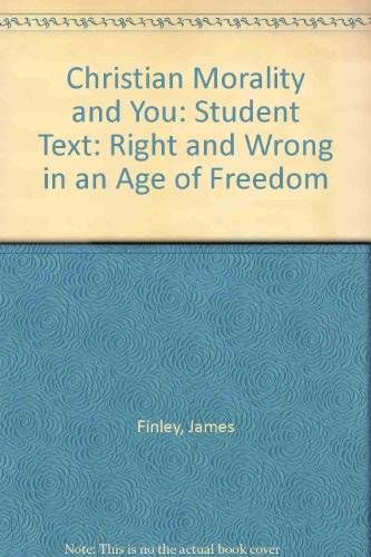 Christian Morality and You: Student Text: Right and Wrong in an Age of Freedom