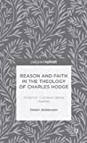 img - for Reason and Faith in the Theology of Charles Hodge: American Common Sense Realism (Palgrave Pivot) book / textbook / text book