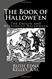 The Book of Hallowe en: The Origin and History of Halloween
