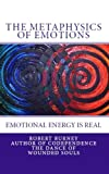 img - for The Metaphysics of Emotions - emotional energy is real (The Law of Attraction - Misunderstood & Misinterpreted Book 2) book / textbook / text book