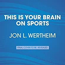 This Is Your Brain on Sports: The Science of Underdogs, the Value of Rivalry, and What We Can Learn from the T-Shirt Cannon Audiobook by L. Jon Wertheim Narrated by Sam Sommers, Keith Szarabajka