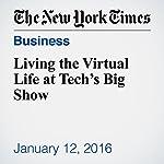 Living the Virtual Life at Tech's Big Show | Brian X. Chen