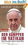 Der K�mpfer im Vatikan: Papst Franzis...