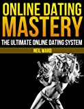 Online Dating Mastery: The *ULTIMATE* Online Dating Advice System for Men (English Edition)