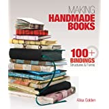 Making Handmade Books: 100+ Bindings, Structures & Formsby Alisa Golden