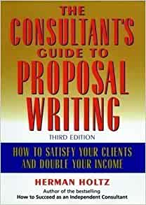 The Consultant's Guide to Proposal Writing: How to Satisfy Your