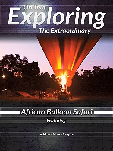 On Tour Exploring the Extraordinary African Balloon Safari