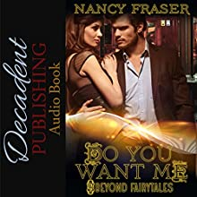 Do You Want Me: Beyond Fairytales Audiobook by Nancy Fraser Narrated by TG Burns