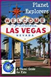 Planet Explorers Las Vegas 2012: A Travel Guide for Kids