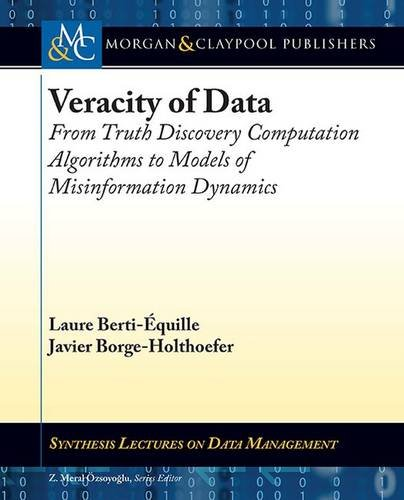 Veracity of Data: From Truth Discovery Computation Algorithms to Models of Misinformation Dynamics (Synthesis Lectures on Data Management) [Berti-Equille, Laure - Borge-Holthoefer, Javier] (Tapa Blanda)