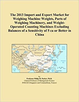 The 2013 Import and Export Market for Weighing Machine Weights, Parts of Weighing Machinery, and Weight Operated Counting Machines Excluding Balances  available at Amazon for Rs.27600
