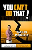 You Can't Do That: How An 18 Year Old Ignores Conventional Wisdom And Paves His Own Entrepreneurial Path (Self Help, Entrepreneurship, Young Hustlers, Success)