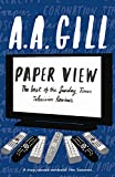 A.A. Gill Paper View: The Best of The Sunday Times Television Columns: The Best of the