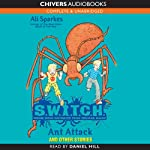 S.W.I.T.C.H.: Ant Attack and Other Stories (       UNABRIDGED) by Ali Sparkes Narrated by Daniel Hill