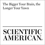The Bigger Your Brain, the Longer Your Yawn | Sharon Begley