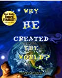 Why He Created The World?