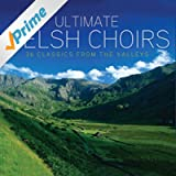 Ultimate Welsh Choirs: 36 Classics From The Valleys