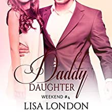 Daddy Daughter Weekend, Book 4 Audiobook by Lisa London Narrated by Lucy Moreau