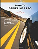 Learn to Drive Like a Pro: Lessons for Smart and Skillful Driving by a Leading Defensive Driving trainer (Volume 1)