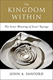 The Kingdom Within: The Inner Meaning of Jesus' Sayings (0060670541) by Sanford, John A.