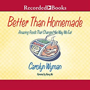 Better Than Homemade: Amazing Food That Changed the Way We Eat | [Carolyn Wyman]