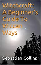 Wicca And Witchcraft - Beginners guide