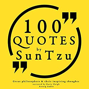 100 Quotes by Sun Tzu (Great Philosophers and Their Inspiring Thoughts) Audiobook
