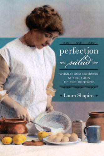 Perfection Salad: Women and Cooking at the Turn of the...