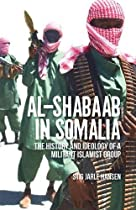 Al-Shabaab in Somalia: The History and Ideology of a Militant Islamist Group (Somali Politics and History)