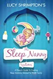 The Sleep Nanny System(TM): A Parent's Guide To Creating Sleep Solutions Tailored To YOUR Family