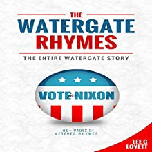 The Watergate Rhymes: The Entire Watergate Story (       UNABRIDGED) by Lee G. Lovett Narrated by Lee G. Lovett