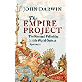 The Empire Project: The Rise and Fall of the British World-System, 1830-1970by John Darwin