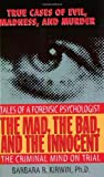 img - for The Mad, the Bad, and the Innocent: The Criminal Mind on Trial--Tales of a Forensic Psychologist by Barbara Kirwin (1998-09-09) book / textbook / text book
